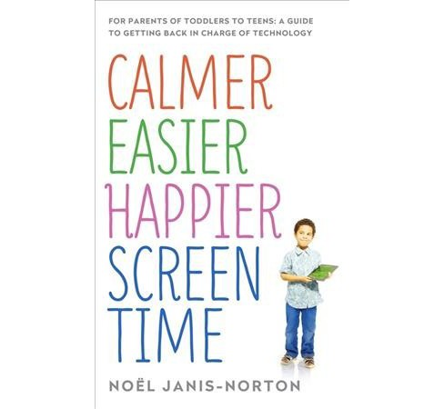 Calmer, Easier, Happier Screen Time : For Parents of Toddlers to Teens: A Guide to Getting Back in - image 1 of 1
