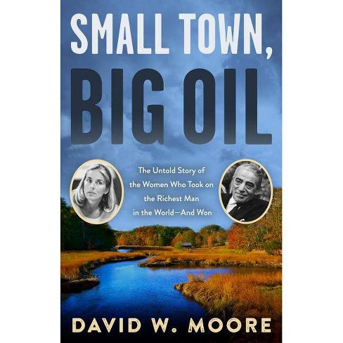Small Town, Big Oil - by  David W Moore (Paperback) - image 1 of 1
