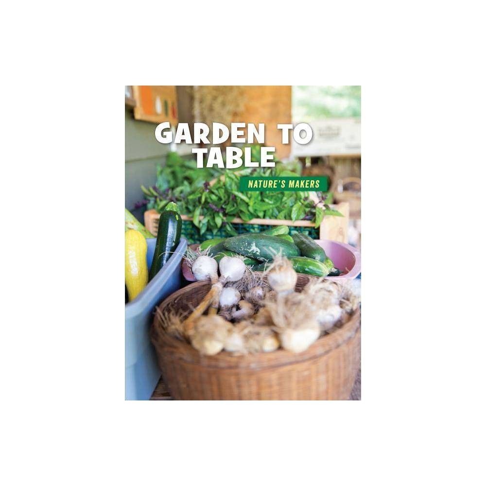 Garden To Table 21st Century Skills Library Nature S Makers By Julie Knutson Paperback