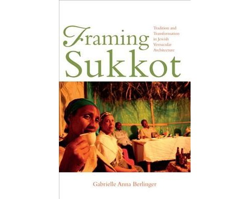 Framing Sukkot : Tradition and Transformation in Jewish Vernacular Architecture -  (Paperback) - image 1 of 1
