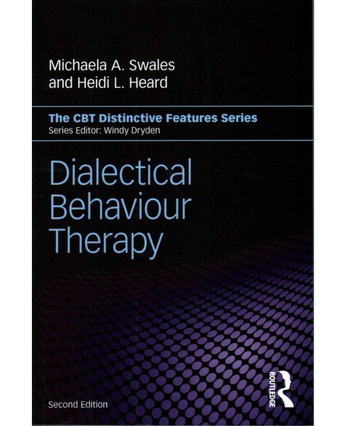 Dialectical Behaviour Therapy : Distinctive Features (Paperback) (Michaela A. Swales & Heidi L. Heard) - image 1 of 1
