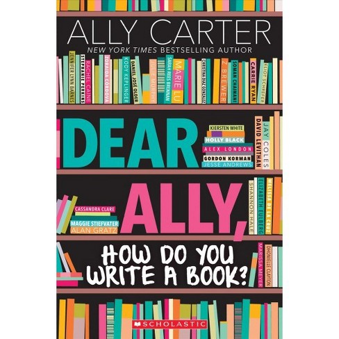 Dear Ally, How Do You Write a Book -  by Ally Carter (Paperback) - image 1 of 1