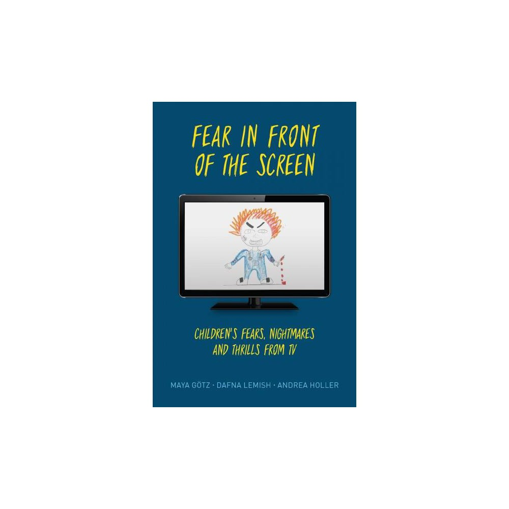 Fear in Front of the Screen : Children's Fears, Nightmares, and Thrills from TV - (Hardcover)