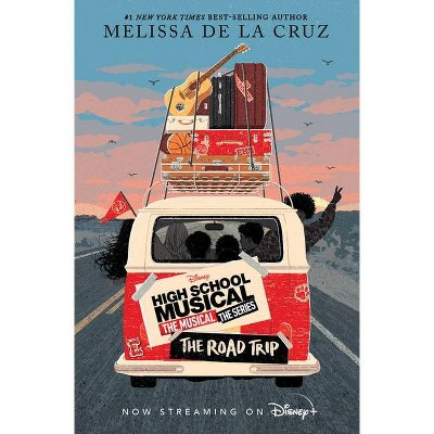 High School Musical: The Musical: The Series: The Road Trip - by Melissa de la Cruz (Hardcover)