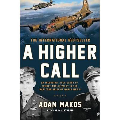 A Higher Call - by Adam Makos & Larry Alexander