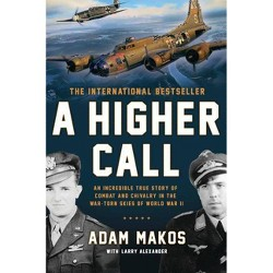 A Higher Call - by Adam Makos & Larry Alexander (Paperback)