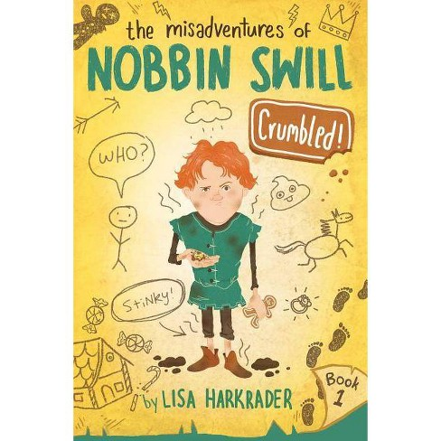 Crumbled! - (The Misadventures of Nobbin Swill) by  Lisa Harkrader (Hardcover) - image 1 of 1