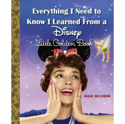Everything I Need to Know I Learned from a Disney Little Golden Book (Hardcover) (Diane Muldrow) - image 1 of 1