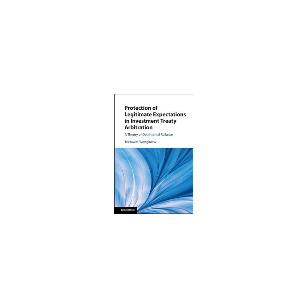 Protection of Legitimate Expectations in Investment Treaty Arbitration : A Theory of Detrimental