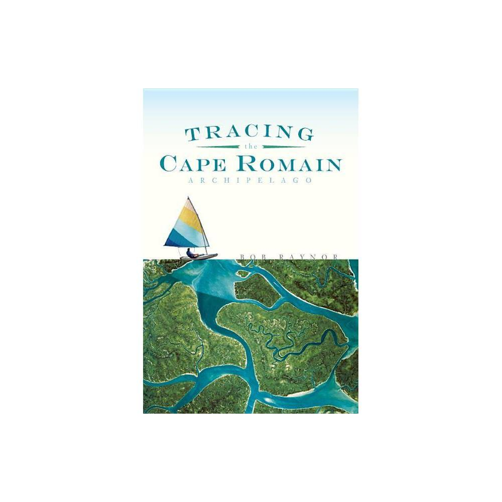 Tracing The Cape Romain Archipelago Natural History By Bob Raynor Paperback