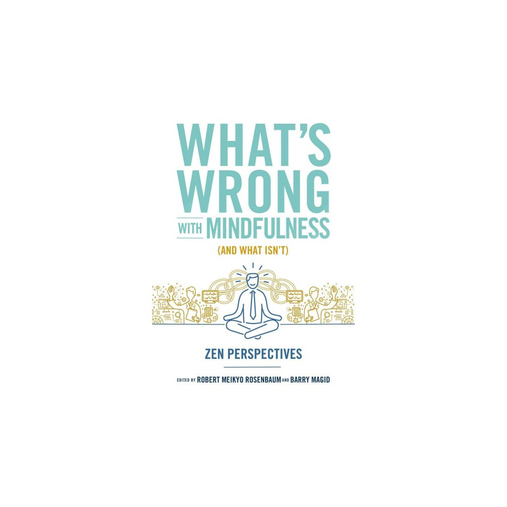 What's Wrong with Mindfulness (and What Isn't) : Zen Perspectives (Paperback)