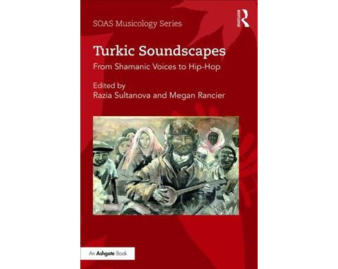 Turkic Soundscapes : From Shamanic Voices to Hip-hop -  (Hardcover) - image 1 of 1
