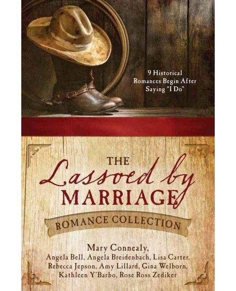 "Lassoed by Marriage Romance Collection : 9 Historical Romances Begin After Saying ""I Do"" (Paperback) - image 1 of 1"