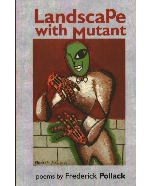 Landscape with Mutant -  by Frederick Pollack (Paperback) - image 1 of 1