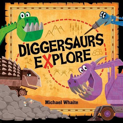 Diggersaurs Explore - by Michael Whaite (Hardcover)