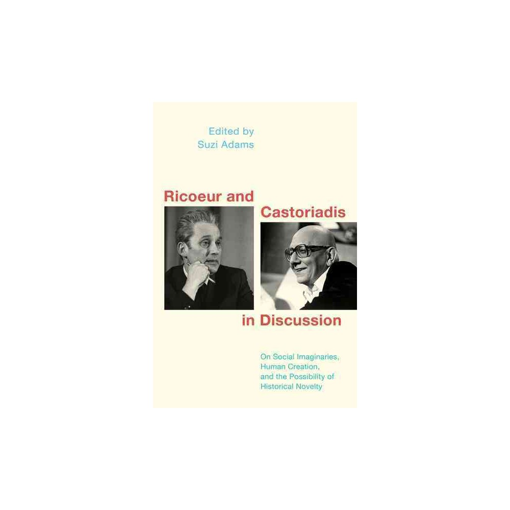 Ricoeur and Castoriadis in Discussion : On Human Creation, Historical Novelty, and the Social Imaginary