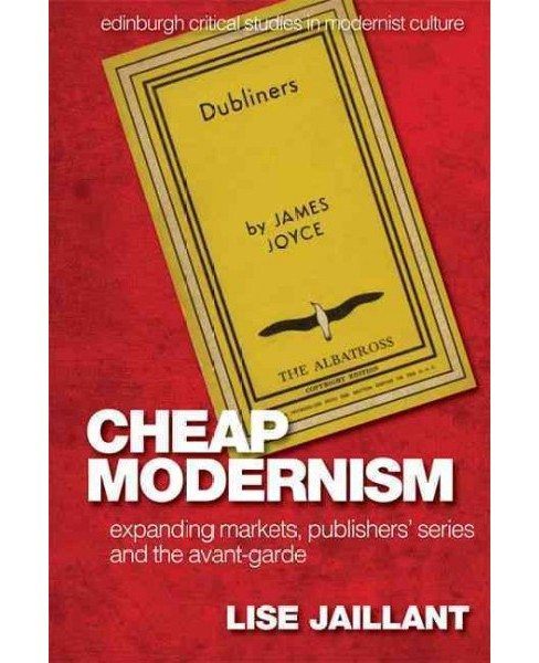 Cheap Modernism : Expanding Markets, Publishers' Series and the Avant-Garde (Hardcover) (Lise Jaillant) - image 1 of 1