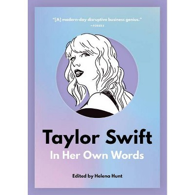 Taylor Swift: In Her Own Words - (In Their Own Words) by  Helena Hunt (Paperback)
