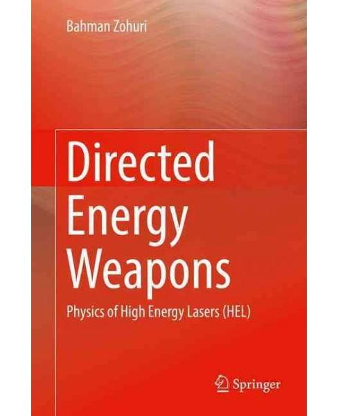Directed Energy Weapons : Physics of High Energy Lasers (Hardcover) (Bahman Zohuri) - image 1 of 1