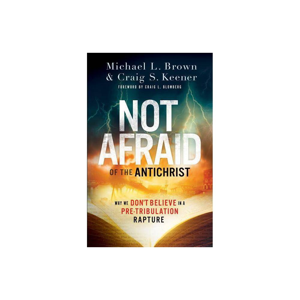Not Afraid Of The Antichrist By Michael L Brown Craig S Keener Paperback