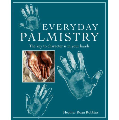 Everyday Palmistry : The Key to Character Is in Your Hands (Paperback) (Heather Roan Robbins) - image 1 of 1