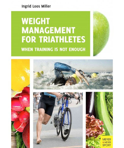 Weight Management for Triathletes : When Training Is Not Enough (Paperback) (Ingrid Loos Miller) - image 1 of 1