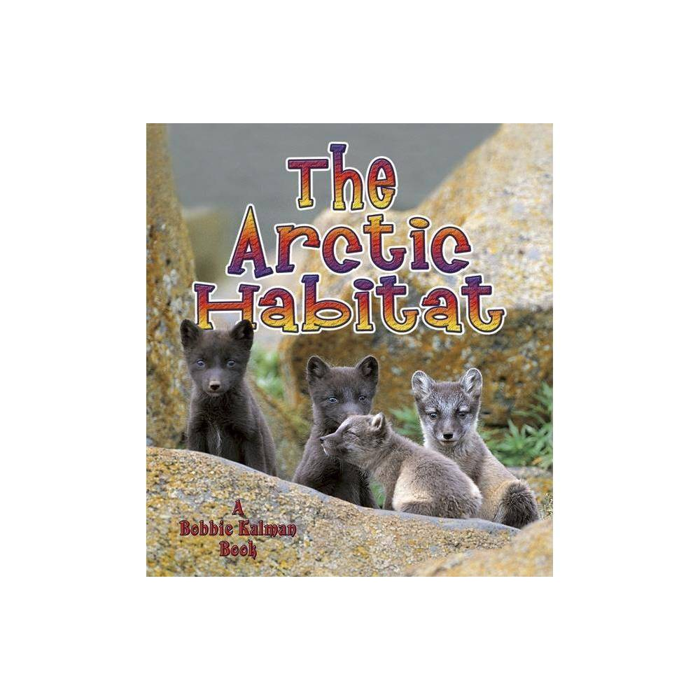 The Arctic Habitat Introducing Habitats By Molly Aloian Bobbie Kalman Paperback