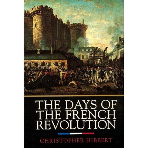 The Days of the French Revolution - by  Christopher Hibbert (Paperback) - image 1 of 1