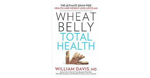 Wheat Belly Total Health : The Ultimate Grain-Free Health and Weight-Loss Life Plan (Large Print) - image 1 of 1