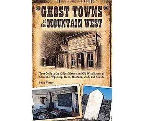 Ghost Towns of the Mountain West : Your Guide to the Hidden History and Old West Haunts of Colorado, - image 1 of 1