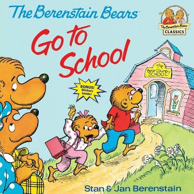 Berenstain Bears Go to School - (Berenstain Bears First Time Books) by  Stan Berenstain & Jan Berenstain (Paperback)