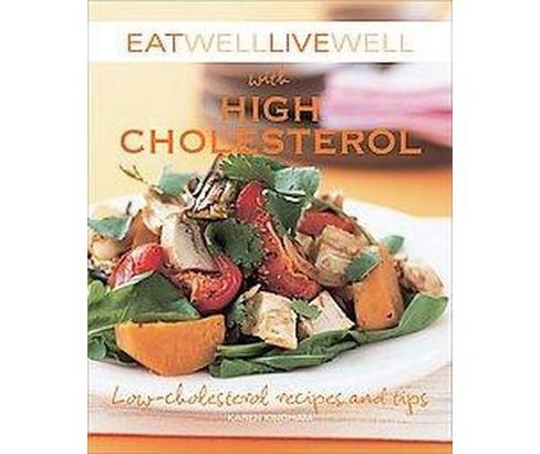 Eat Well Live Well With High Cholesterol : Low-cholesterol Recipes and Tips (Original) (Paperback) - image 1 of 1