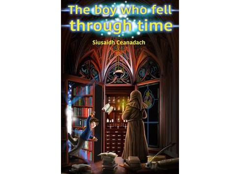 Boy Who Fell Through Time -  by Siusaidh Ceanadach (Paperback) - image 1 of 1