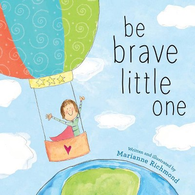 Be Brave Little One - by Marianne Richmond (Board Book)