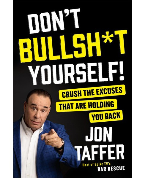 Don't Bullsh*t Yourself! : Crush the Excuses That Are Holding You Back -  by Jon Taffer (Hardcover) - image 1 of 1