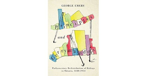 Principles and Gerrymanders : Parliamentary Redistribution of Ridings in Ontario, 1840-1954 (Hardcover) - image 1 of 1