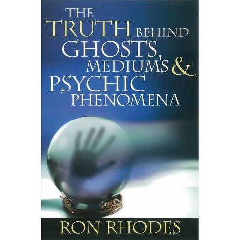 The Truth Behind Ghosts, Mediums, & Psychic Phenomena - by  Ron Rhodes (Paperback) - image 1 of 1