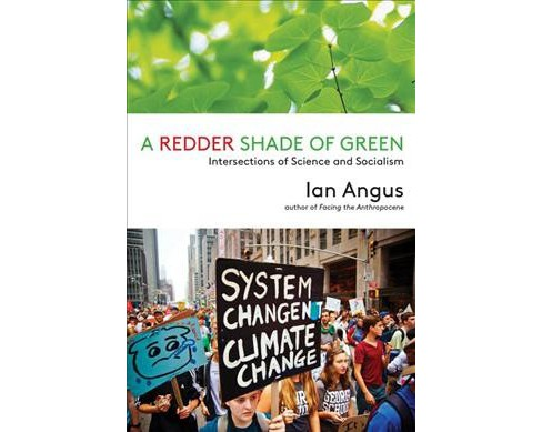 Redder Shade of Green : Intersections of Science and Socialism (Paperback) (Ian Angus) - image 1 of 1