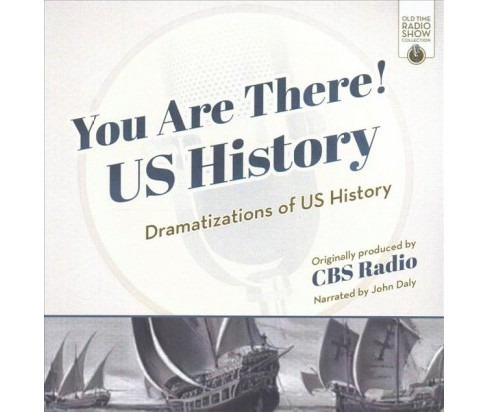 You Are There! Us History : Dramatizations of US History (CD/Spoken Word) - image 1 of 1