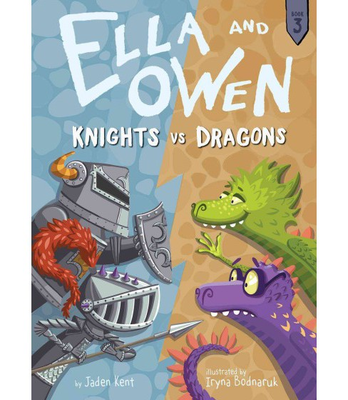 Knights Vs. Dragons -  (Ella and Owen) by Jaden Kent (Hardcover) - image 1 of 1