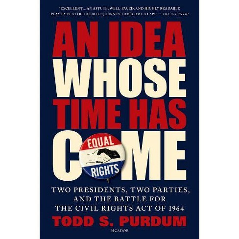 An Idea Whose Time Has Come - by  Todd S Purdum (Paperback) - image 1 of 1