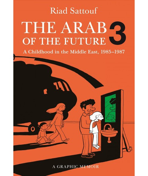 Arab of the Future 3 : A Graphic Memoir: A Childhood in the Middle East, (1985-1987) -  (Paperback) - image 1 of 1