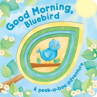Good Morning, Bluebird! - (Peek-A-Boo Board Books) (Board Book)