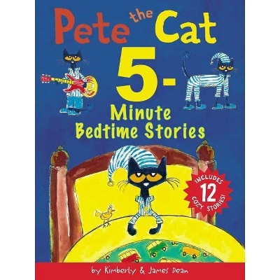 Pete the Cat 5-Minute Bedtime Stories - by James Dean & Kimberly Dean (Hardcover)