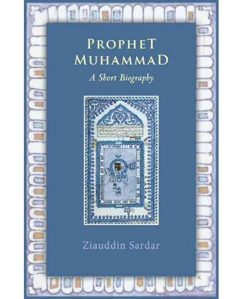 Prophet Muhammad : A Short Biography -  (Concise Life) by Ziauddin Sardar (Paperback) - image 1 of 1