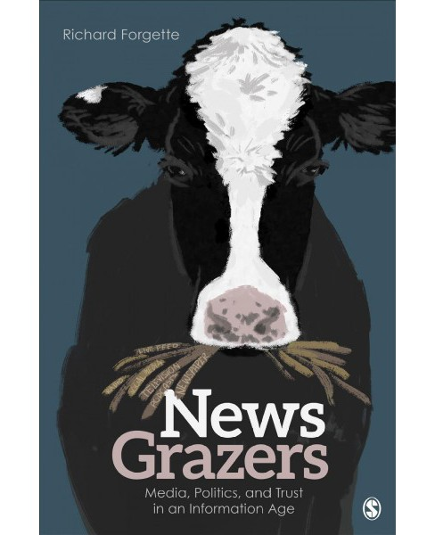 News Grazers : Media, Politics, and Trust in an Information Age - Revised by Richard Forgette - image 1 of 1