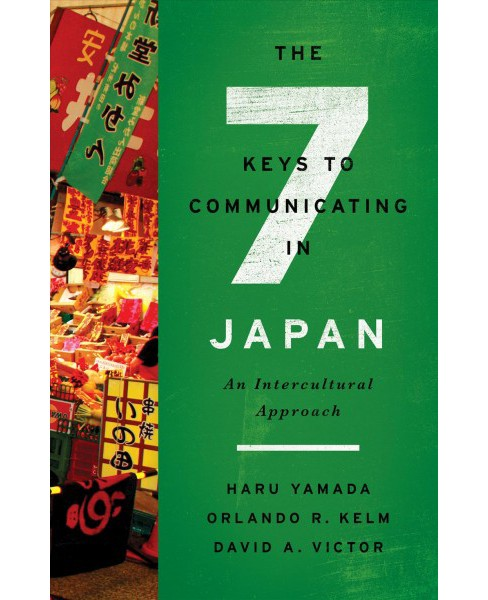 7 Keys to Communicating in Japan : An Intercultural Approach (Hardcover) (Haru Yamada & Orlando R. Kelm - image 1 of 1