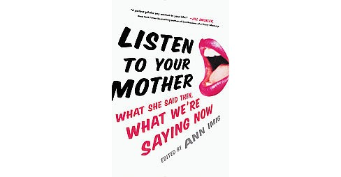 Listen to Your Mother : What She Said Then, What We're Saying Now (Hardcover) - image 1 of 1