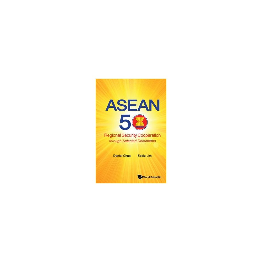 Asean 50 : Regional Security Cooperation Through Selected Documents - (Hardcover)