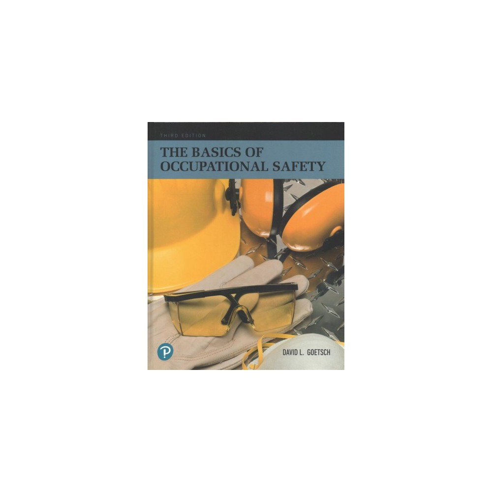 Basics of Occupational Safety - by David L. Goetsch (Hardcover)